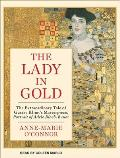 Lady in Gold: The Extraordinary Tale of Gustav Klimt's Masterpiece, Portrait of Adele Bloch-Bauer