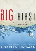 Big Thirst: The Secret Life and Turbulent Future of Water