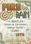 Fire and Rain: The Beatles, Simon and Garfunkel, James Taylor, CSNY and the Lost - Story of 1970
