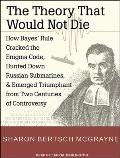 Theory That Would Not Die: How Bayes' Rule Cracked the Enigma Code, Hunted Down Russian Submarines, and Emerged Triumphant from Two Centuries of