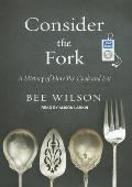 Consider the Fork: A History of How We Cook and Eat