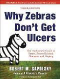 Why Zebras Don't Get Ulcers: The Acclaimed Guide to Stress, Stress-Related Diseases, and Coping