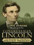 Congressman Lincoln: The Making of America's Greatest President