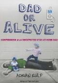 Dad or Alive: Confessions of an Unexpected Stay-At-Home Dad