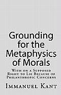 Grounding for the Metaphysics of Morals: With on a Supposed Right To Lie Because of Philanthropic Concerns (10 Edition) Cover
