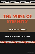 The Wine of Eternity: Short Stories from the Latvian