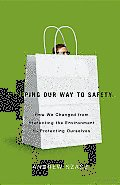 Shopping Our Way to Safety: How We Changed from Protecting the Environment to Protecting Ourselves
