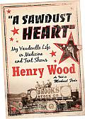 A Sawdust Heart: My Vaudeville Life in Medicine and Tent Shows