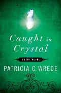 Caught In Crystal: A Lyra Novel by Patricia C. Wrede