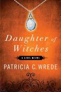 Daughter Of Witches: A Lyra Novel by Patricia C. Wrede