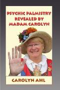Physic Palmistry Revealed by Madam Carolyn