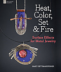 Heat, Color, Set & Fire: Surface Effects for Metal Jewelry