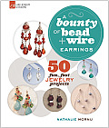 A Bounty of Bead & Wire Earrings: 50 Fun, Fast Jewelry Projects (Bounty of Bead & Wire)