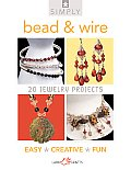 Simply Bead & Wire: 20 Jewelry Projects (Simply)