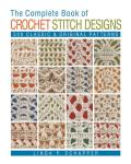 The Complete Book of Crochet Stitch Designs: 500 Classic & Original Patterns