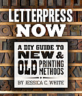 Letterpress Now: A DIY Guide to New &amp; Old Printing Methods Cover