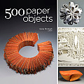 500 Paper Objects: New Directions in Paper Art (500)