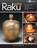 Mastering Raku: Making Ware * Glazes * Building Kilns * Firing (Lark Ceramics Books)