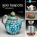 500 Teapots, Volume 2 (Lark Ceramics Books)