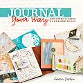 Journal Your Way Designing & Using Handmade Books