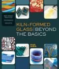 Kiln-Formed Glass: Beyond the Basics: Best Studio Practices, Techniques, Projects