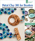 Metal Clay 101 for Beaders: Create Custom Findings, Beads, Embellishments & Charms (Lark Jewelry & Beading)
