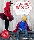 Playful Hoodies: 25 Reinvented Sweatshirts for Dress Up, for Costumes & for Fun