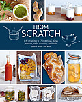 From Scratch An Introduction to French Breads Cheeses Preserves Pickles Charcuterie Condiments Yogurts Sweets & More
