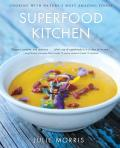 Superfood Kitchen Cooking with Natures Most Amazing Foods