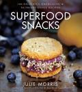 Superfood Snacks: 100 Delicious, Energizing & Nutrient-Dense Recipes (Superfood)