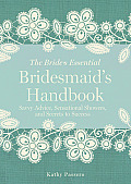 Bridesmaid's Handbook: Savvy Advice, Sensational Showers, and Secrets to Success (Bride's Essential)