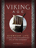 Viking Age: Everyday Life During the Extraordinary Era of the Norsemen