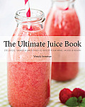 Ultimate Juice Book 350 Juices Shakes & Smoothies to Boost Your Mind Mood & Health