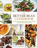 Better Bean Cookbook More Than 160 Modern Recipes for Beans Chickpeas & Lentils to Tempt Meat Eaters & Vegetarians Alike