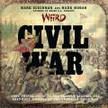 Weird Civil War: Your Travel Guide to the Ghostly Legends and Best-Kept Secrets of the American Civil War (Weird)