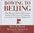 Bowing to Beijing: How Barack Obama Is Hastening America's Decline and Ushering a Century of Chinese Domination [With Bonus PDF]