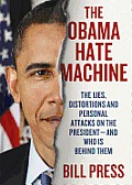The Obama Hate Machine: The Lies, Distortions, and Personal Attacks on the President; And Who Is Behind Them