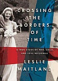 Crossing the Borders of Time: A True Story of War, Exile, and a Love Reclaimed