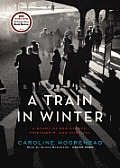 A Train in Winter: A Story of Resistance, Friendship, and Survival