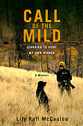 Call of the Mild: Learning to Hunt My Own Dinner Cover