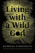 Living with a Wild God A Memoir