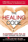 The Healing Code: 6 Minutes to Heal the Source of Your Health, Success, or Relationship Issue Cover