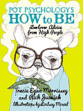 Pot Psychology's How to Be: Lowbrow Advice from High People Cover