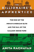 Billionaires Apprentice The Rise of The Indian American Elite & The Fall of The Galleon Hedge Fund