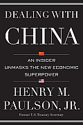 Dealing With China: An Insider Unmasks The New Economic Superpower by Jr. Henry M. Paulson