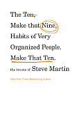 Ten Make That Nine Habits of Very Organized People Make That Ten The Tweets of Steve Martin