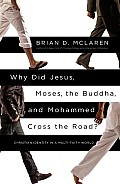 Why Did Jesus Moses the Buddha & Mohammed Cross the Road Christian Identity in a Multi Faith World