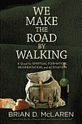 We Make the Road by Walking A Quest for Spiritual Formation Reorientation & Activation