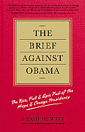 Brief Against Obama The Rise Fall & Epic Fail of the Hope & Change Presidency