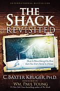 The Shack Revisited: There Is More Going on Here Than You Ever Dared to Dream Cover